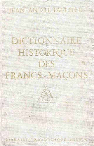 En ligne Dictionnaire historique des francs-maçons : Du XVIIIe siècle à nos jours epub pdf