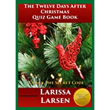 The Twelve Days Of Christmas Quiz Game Book: Crack The Secret Code (Holiday Quiz Books:  Facts And Fun For Kids Of All Ages Book 2)