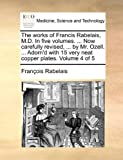 The Works of Francis Rabelais, M D in Five Volumes Now Carefully Revised, by Mr Ozell Adorn'D with 15 Very Neat Copper Plates Volume, Francois Rabelais, 1170106498