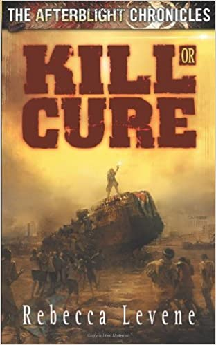Kill or Cure: We All Go a Little Crazy Sometimes! (Afterblight Chronicles) by Rebecca Levene (2007-04-17)