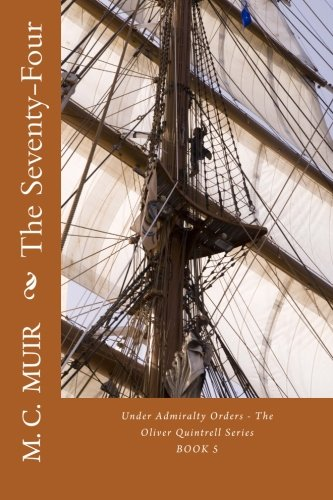 The Seventy-Four (Under Admiralty Orders - The Oliver Quintrell Series) (Volume 5)