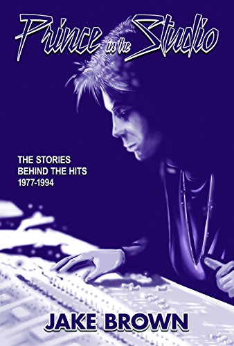 Prince In The Studio: The Stories Behind The Hits - 1977-1994