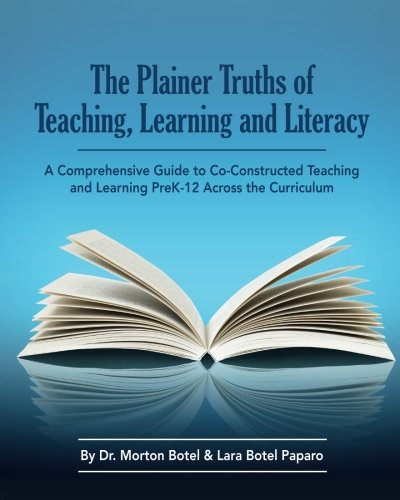 The Plainer Truths of Teaching, Learning and Literacy: A comprehensive guide to reading, writing, speaking  and listening Pre-K-12 across the curriculum ()