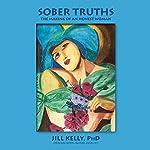Sober Truths: The Making of an Honest Woman | Jill Kelly