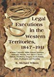 Legal Executions in the Western Territories, 1847-1911, R. Michael Wilson, 0786448253