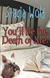 You'll Be the Death of Me, Stacia Wolf, 159998265X