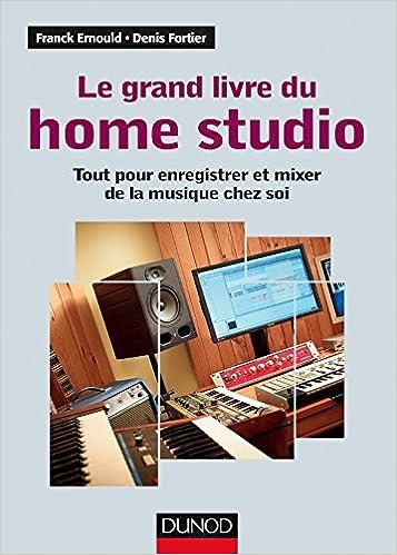 Le Grand Livre Du Home Studio Tout Pour Enregistrer Et