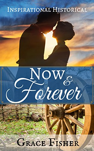Now & Forever: Inspirational Historical Frontier Romance Novella by [Fisher, Grace]
