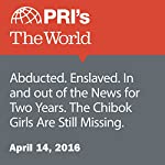 Abducted. Enslaved. In and out of the News for Two Years. The Chibok Girls Are Still Missing | Carol Hills,David Leveille