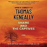 Shame and the Captives: A Novel   Thomas Keneally