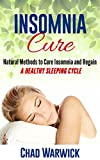 Insomnia Cure: Natural Methods to Cure Insomnia and Regain a Healthy Sleeping Cycle (Sleep Disorders, Insomnia, Natural Cure, Mental Health)