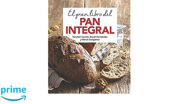 El gran libro del pan integral (ALIMENTACION): Amazon.es: Tonatiuh ...