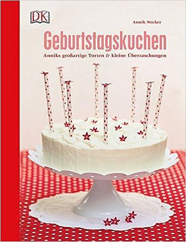 Geburtstagskuchen Anniks Grossartige Torten Und Kleine