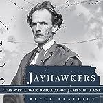 Jayhawkers: The Civil War Brigade of James Henry Lane | Bryce Benedict