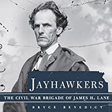 Jayhawkers: The Civil War Brigade of James Henry Lane Audiobook by Bryce Benedict Narrated by Michael Hanko