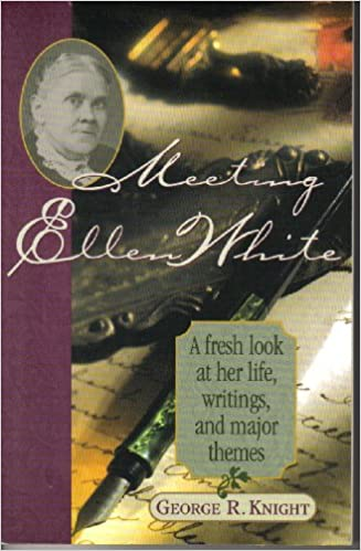 Meeting Ellen White: A fresh look at her life, writings, and