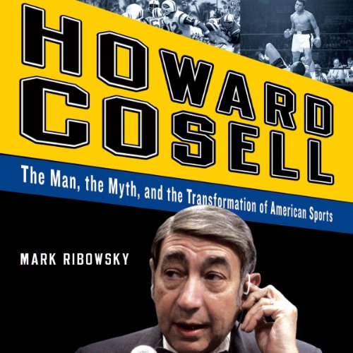Howard Cosell: The Man the Myth and the Transformation of America