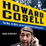 Howard Cosell: The Man the Myth and the Transformation of America | Mark Ribowsky
