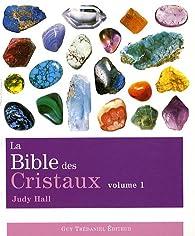 La bible des cristaux : Volume 1 par Judy Hall