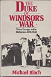 Front cover for the book The Duke of Windsor's War: From Europe to the Bahamas, 1939-1945 by Michael Bloch