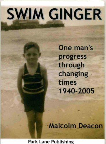 Read Online Swim Ginger: One Man's Progress Through Changing Times, 1940 - 2005 pdf