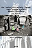 The Costa Rican Catholic Church, Social Justice,and the Rights of Workers, 1979-1996, Sawchuk, Dana, 0889204454