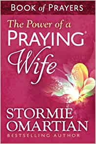 The Power of a Praying® Wife Book of Prayers: Stormie Omartian: 9780736957519: Amazon.com: Books