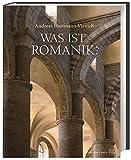 Was ist Romanik?: Geschichte, Formen und Technik des romanischen Kirchenbaus