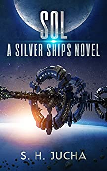 Sol (The Silver Ships Book 5) by [Jucha, S. H.]