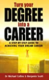 Turn Your Degree into a Career, Michael Collins and Benjamin Scott, 1857038673