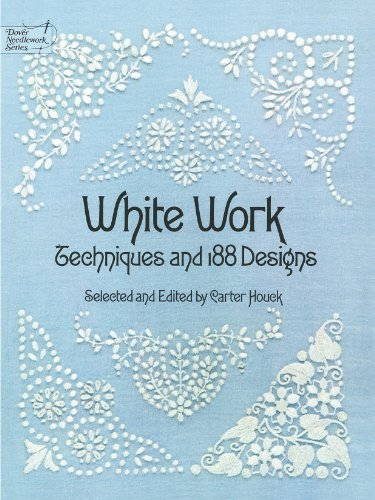 (White Work: Techniques and 188 Designs (Dover Embroidery, Needlepoint))