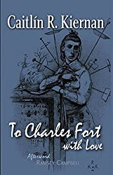 To Charles Fort, With Love [Trade Paperback]