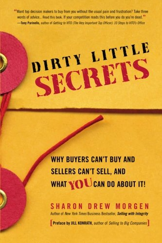 Dirty Little Secrets: Why buyers can't buy and sellers can't sell and what you can do about it cover