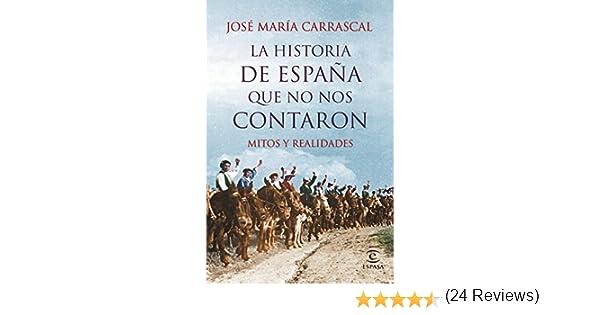La historia de España que no nos contaron: Mitos y realidades eBook: Carrascal, José María: Amazon.es: Tienda Kindle