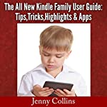 The All New Kindle Family User Guide: Tips, Tricks, Highlights & Apps | Jenny Collins