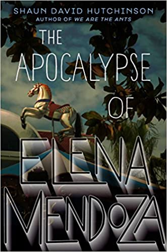 Book cover: The Apocalypse of Elena Mendoza by Shaun David Hutchinson
