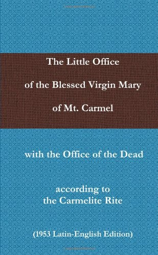 The Little Office of the Blessed Virgin Mary of Mt. Carmel with the Office of the Dead according to the Carmelite Rite (1953 Edition) (The Office Of The Blessed Virgin Mary)
