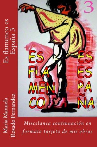Es flamenco es España 3: Miscelanea continuacion en formato tarjeta de mis obras (Volume 3) (Spanish Edition) [Maria Manuela Rosado Fernandez] (Tapa Blanda)