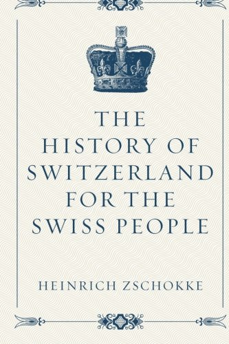 The History Of Switzerland For The Swiss People
