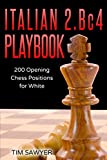 Italian 2.bc4 Playbook: 200 Positions Bishops Opening For White (chess Opening Playbook)-Tim Sawyer