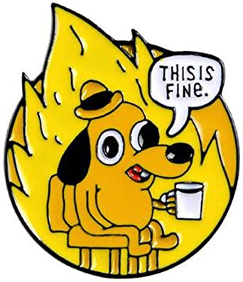 THIS IS FINE Funny Gag Enamel Pin, Cartoon Dog Brooch Jewelry Gift