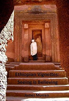 Ethiopian Vignettes: Seeing is Believing by [Murren, James]