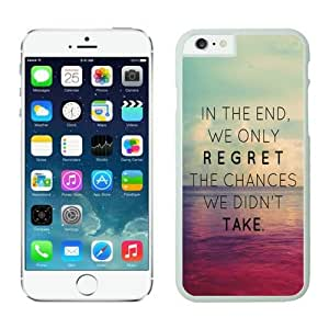 Iphone 6 Plus Case 5.5 Inches, Beautiful Amazing White Hard Phone Cover Case for Apple Iphone 6 Plus In The End We Only Regret The Chances We Didn't Take