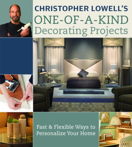 Decorating Lowell Christopher - Christopher Lowell's One-of-a-Kind Decorating Projects: Fast & Flexible Ways to Personalize Your Home