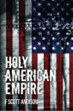Holy American Empire, F. Scott Andison, 1475263198