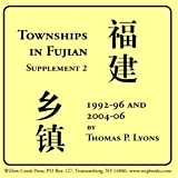 Townships in Fujian : Supplement 2, 1992-96 And 2004-06, Thomas P. Lyons, 0972914706