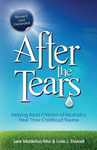 After the Tears: Helping Adult Children of Alcoholics Heal Their Childhood Trauma