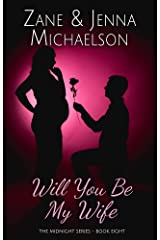 Will You Be My Wife? - A Short Story: The Midnight Series - Book Eight Kindle Edition