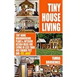 TINY HOUSE LIVING: Tiny Home Woodworking Plans & Interior Design Ideas For Living In Less Than 400 Square Feet And Feel Large (Tiny House Movement And Tiny Homes For Beginners)