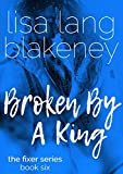 Broken By A King: The King Brothers (Fixer Series Book 6) (The Fixer Series)